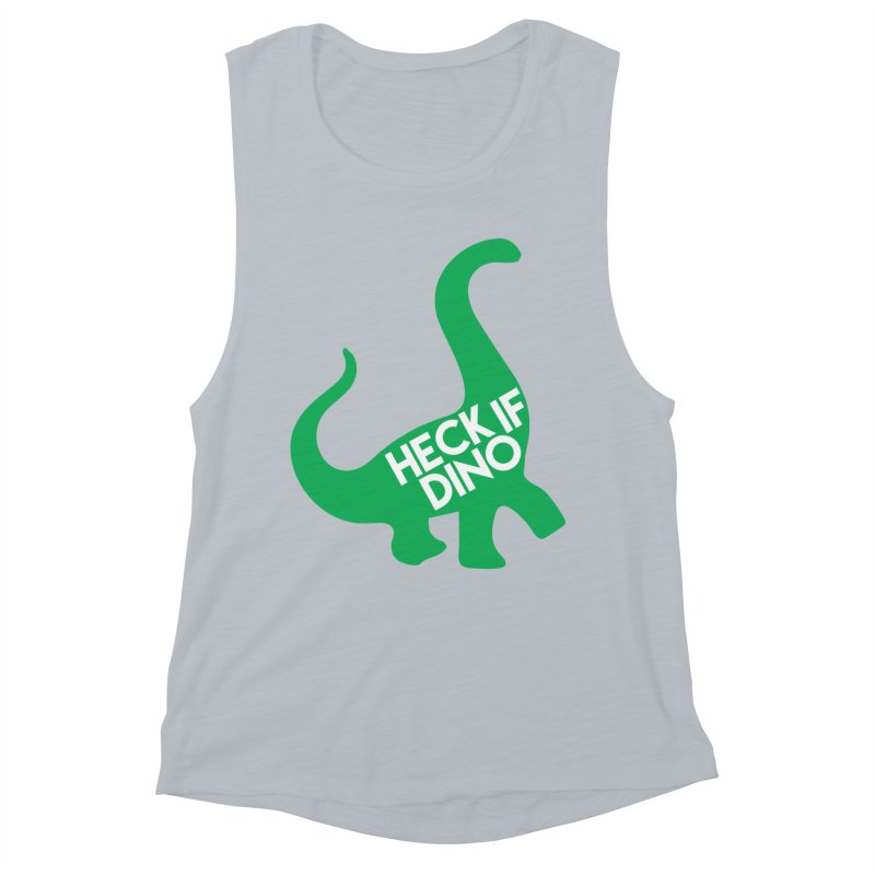 Heck If Dino Women's Muscle Tank by My Shirty Life