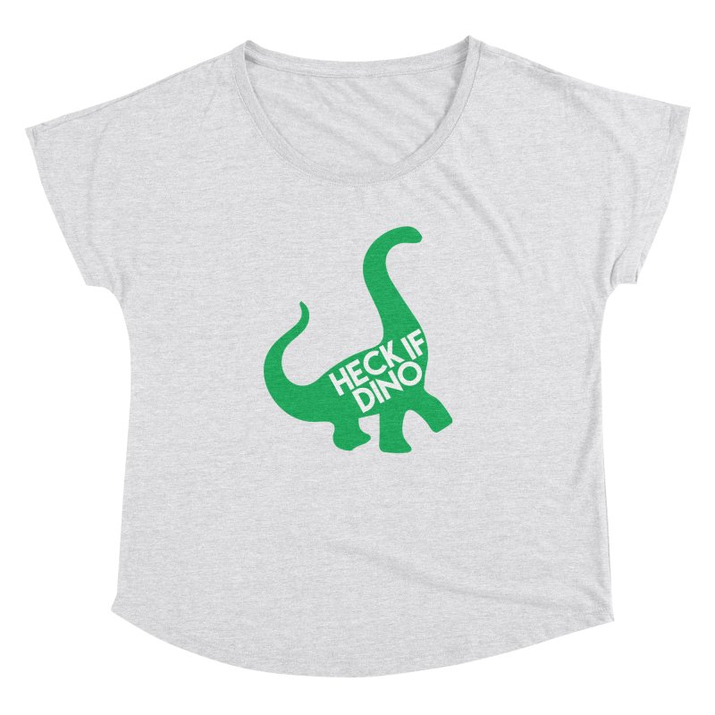 Heck If Dino Women's Dolman Scoop Neck by My Shirty Life