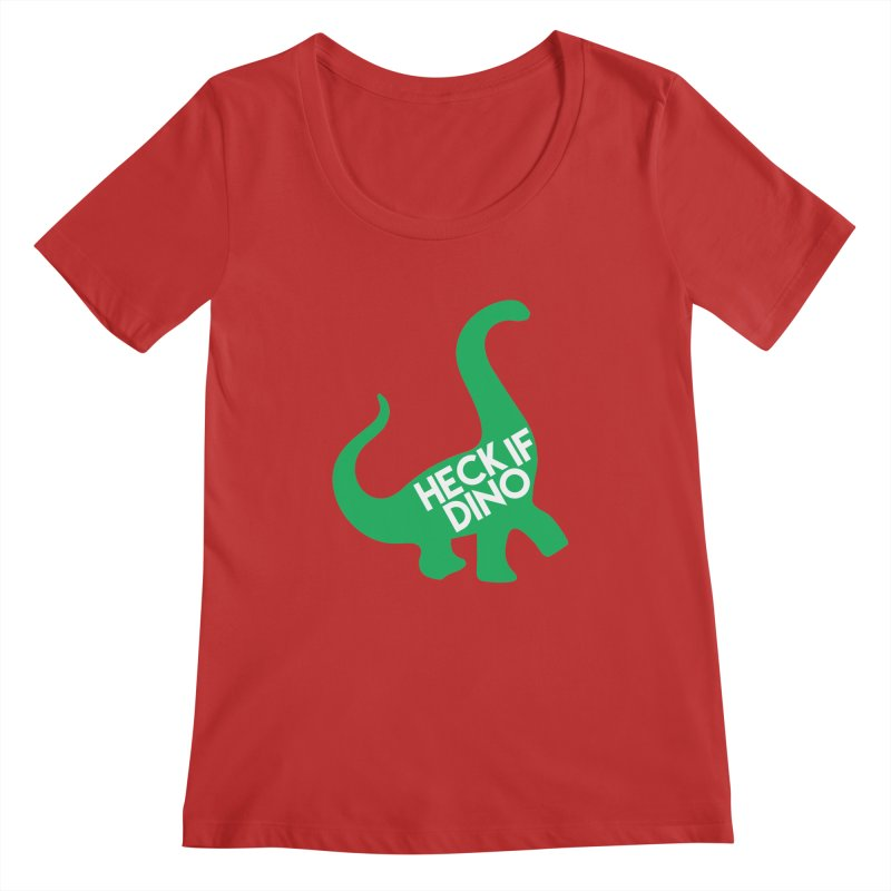 Heck If Dino Women's Regular Scoop Neck by My Shirty Life