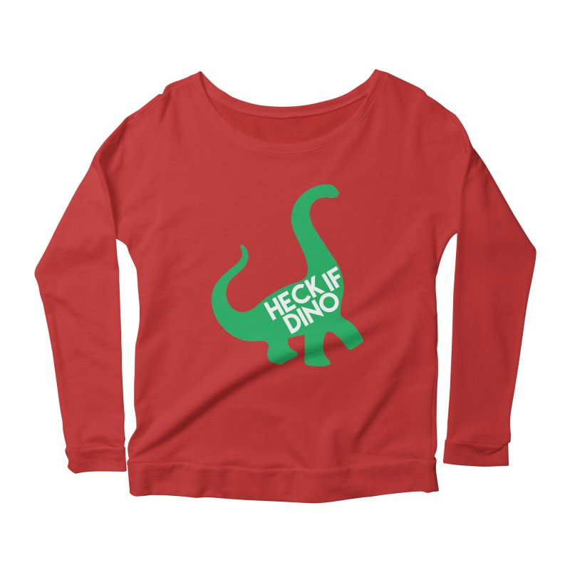Heck If Dino Women's Scoop Neck Longsleeve T-Shirt by My Shirty Life