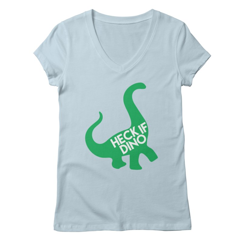 Heck If Dino Women's V-Neck by My Shirty Life