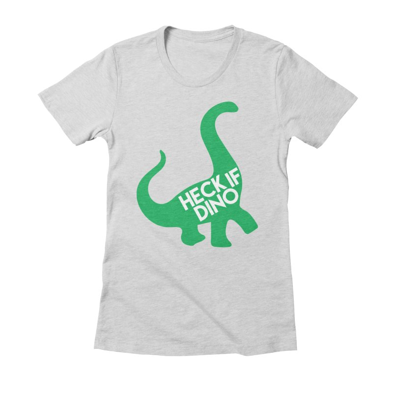 Heck If Dino Women's Fitted T-Shirt by My Shirty Life