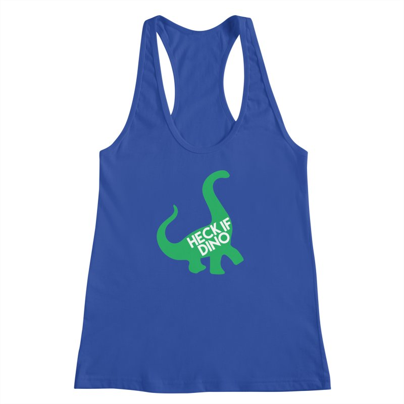 Heck If Dino Women's Racerback Tank by My Shirty Life