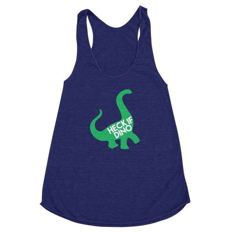 Heck If Dino Women's Racerback Triblend Tank by My Shirty Life