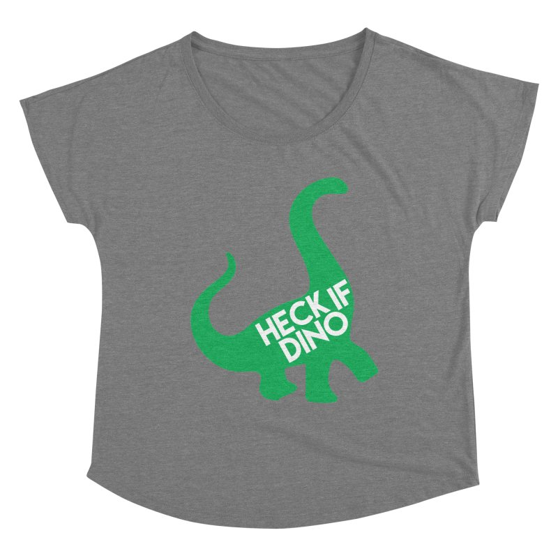 Heck If Dino Women's Scoop Neck by My Shirty Life