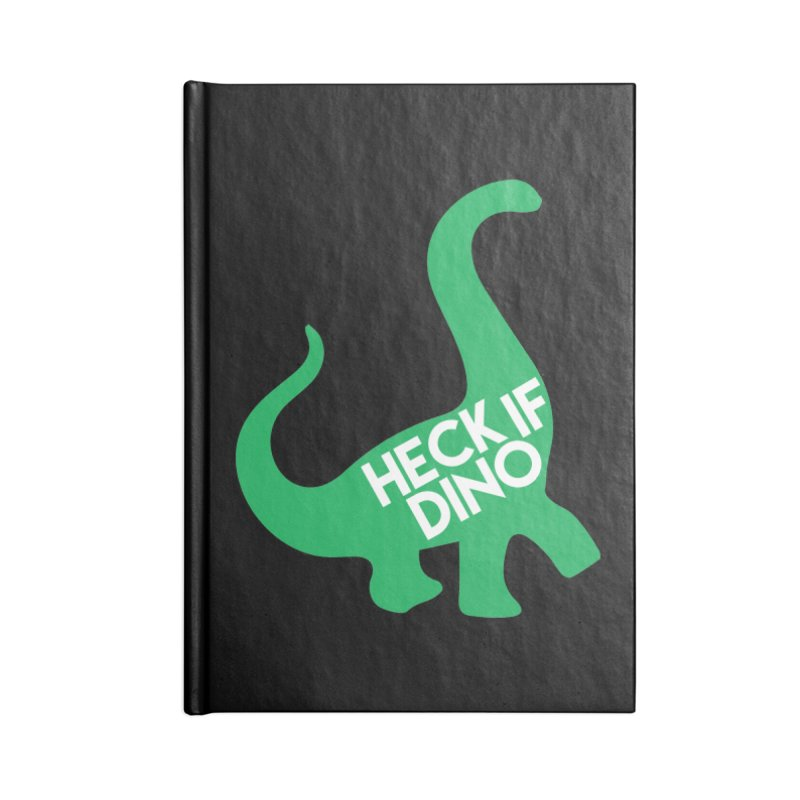 Heck If Dino Accessories Blank Journal Notebook by My Shirty Life