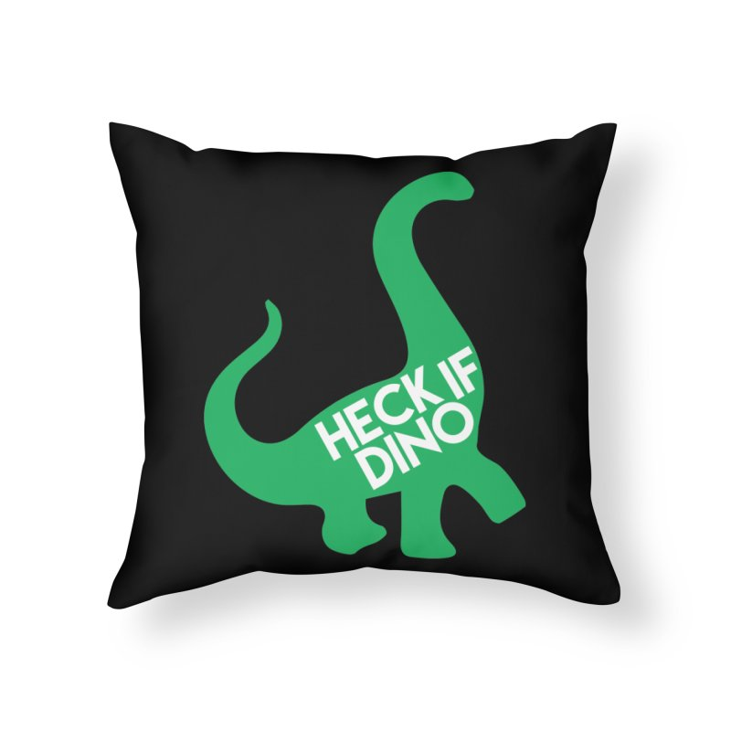 Heck If Dino Home Throw Pillow by My Shirty Life