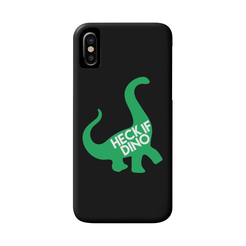 Heck If Dino Accessories Phone Case by My Shirty Life