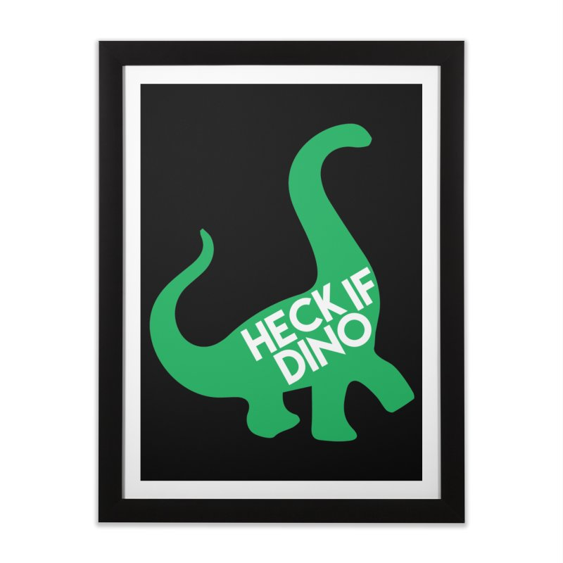 Heck If Dino Home Framed Fine Art Print by My Shirty Life
