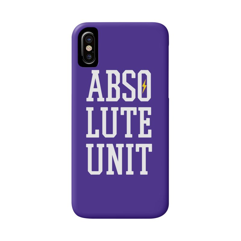 Absolute Unit Accessories Phone Case by My Shirty Life