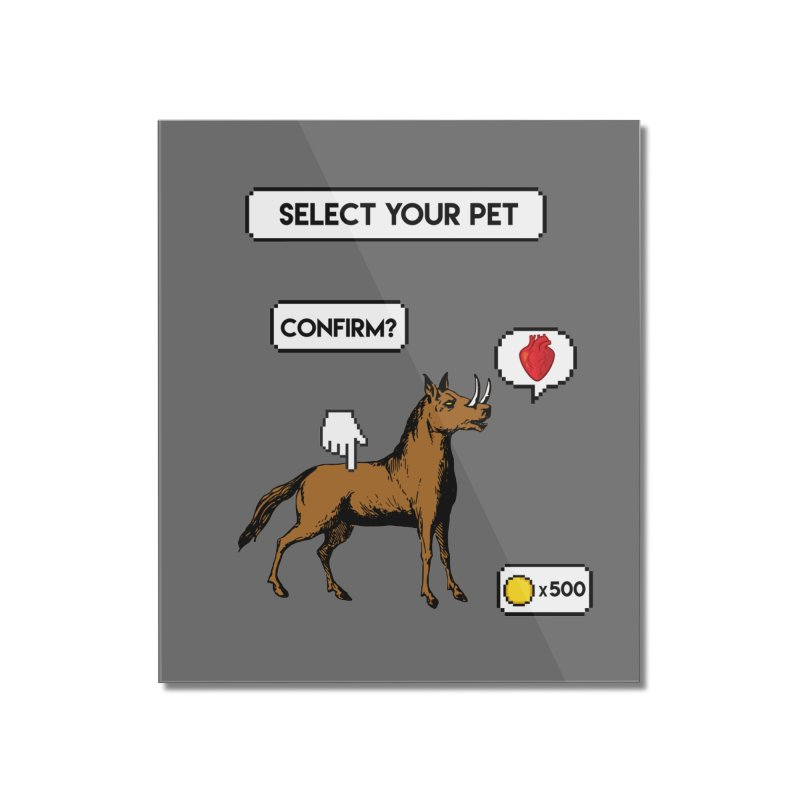 Select Your Pet v1.0 Home Mounted Acrylic Print by My Shirty Life