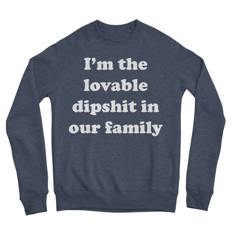 The Lovable Dipshit Men's Sponge Fleece Sweatshirt by My Shirty Life