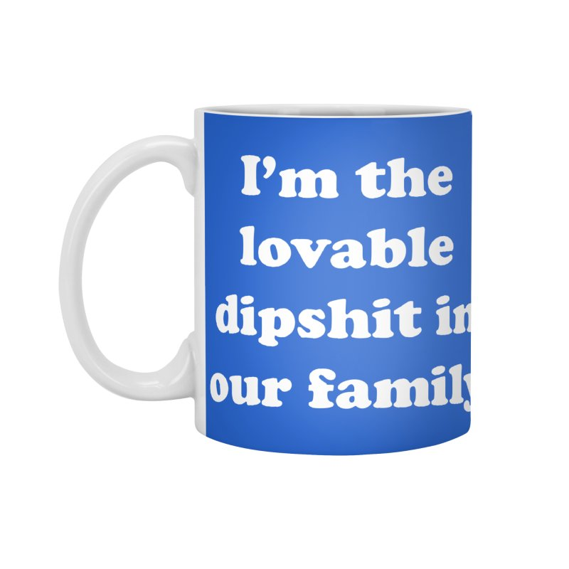 The Lovable Dipshit Accessories Mug by My Shirty Life