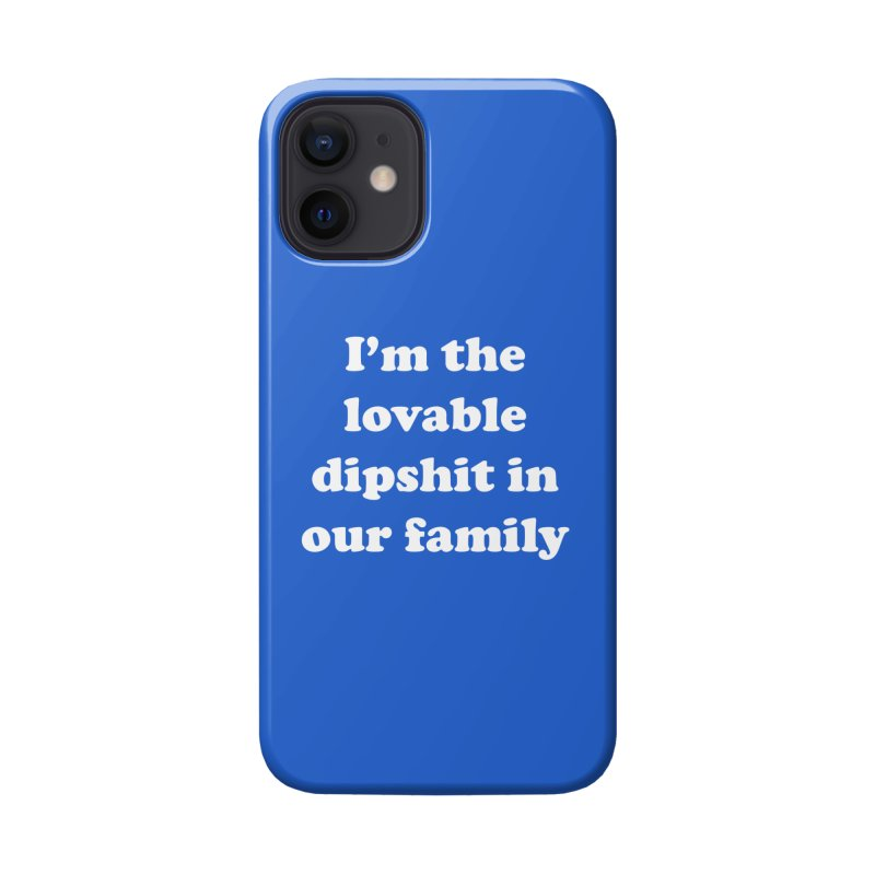 The Lovable Dipshit Accessories Phone Case by My Shirty Life