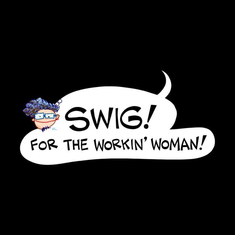 "SWIG! For the Workin"" Woman! Women's Tank by Art Baltazar"
