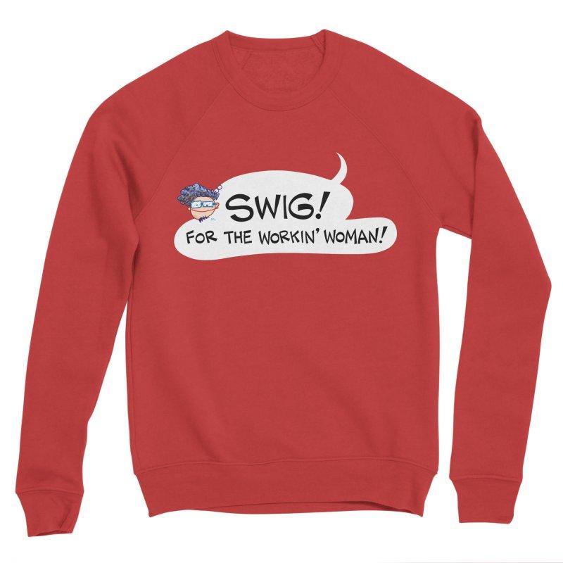 """SWIG! For the Workin"""" Woman! Women's Sweatshirt by Art Baltazar"""