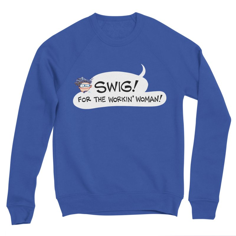 "SWIG! For the Workin"" Woman! Women's Sweatshirt by Art Baltazar"