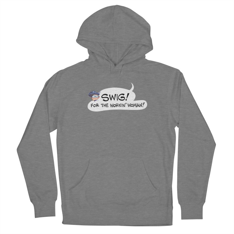 "SWIG! For the Workin"" Woman! Women's Pullover Hoody by Art Baltazar"