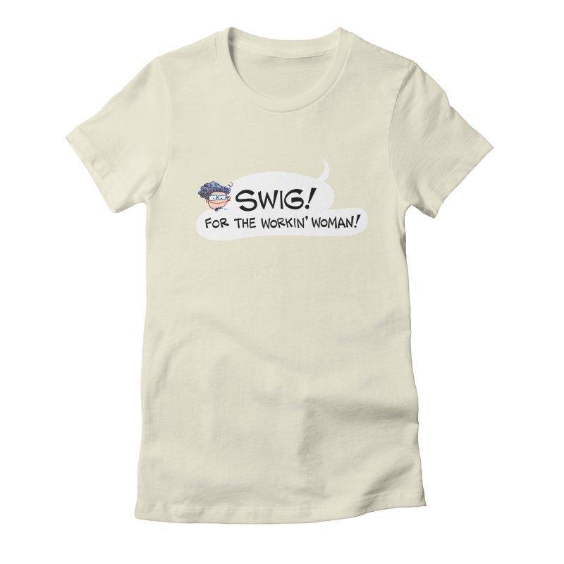 "SWIG! For the Workin"" Woman! Women's T-Shirt by Art Baltazar"