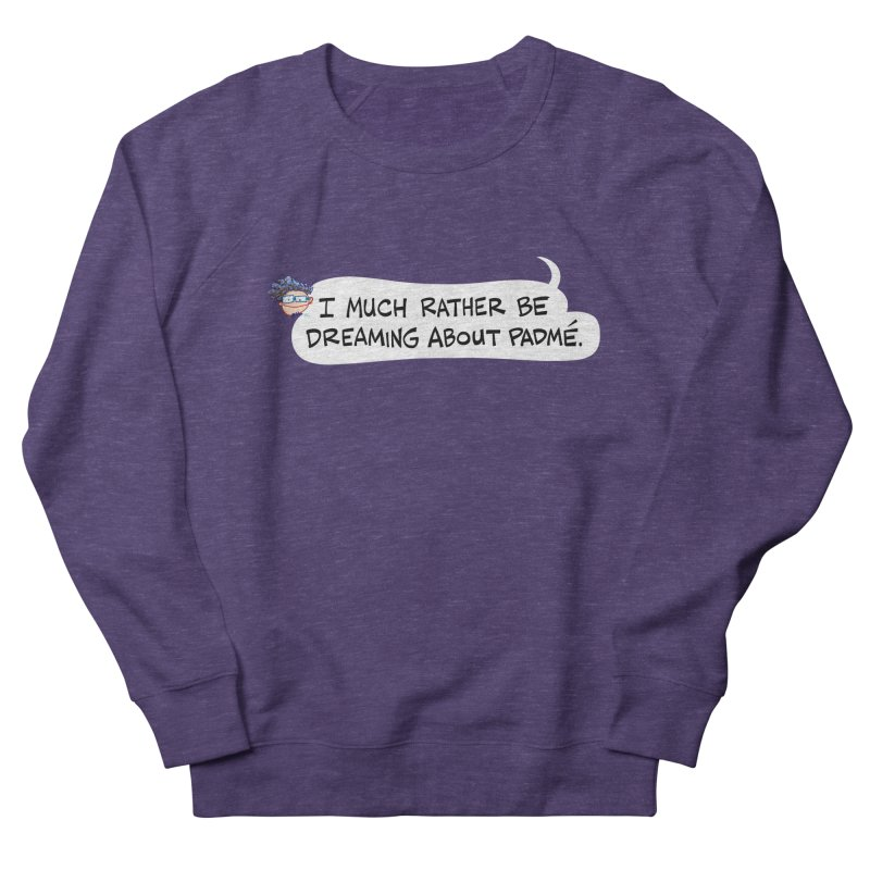 I Much Rather Be Dreaming About PADME. Men's Sweatshirt by Art Baltazar