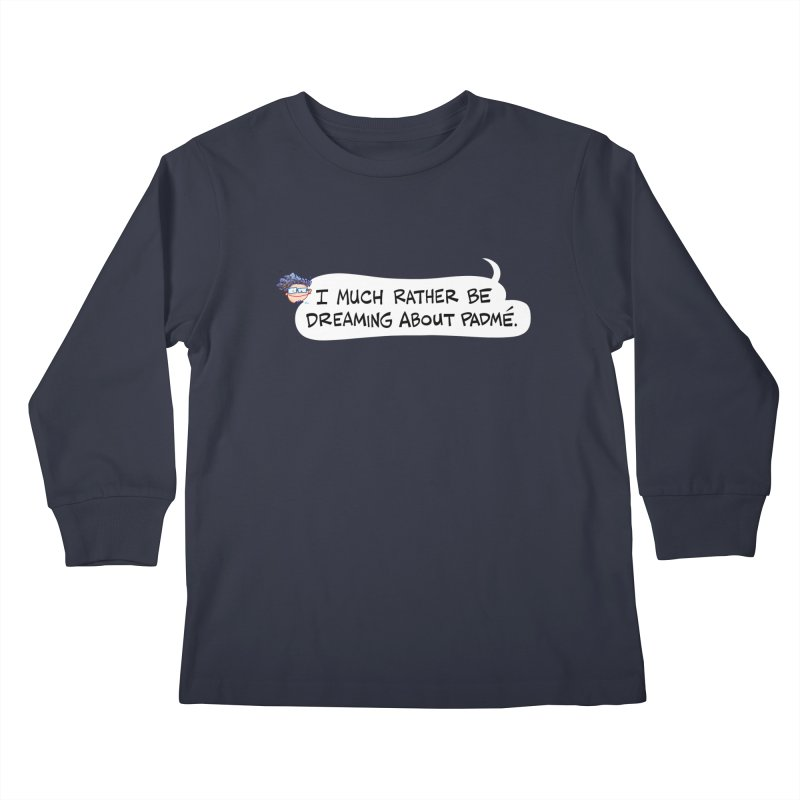 I Much Rather Be Dreaming About PADME. Kids Longsleeve T-Shirt by Art Baltazar