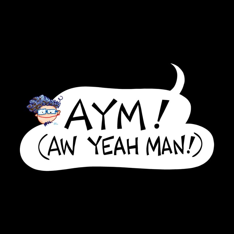 AYM! (AW YEAH MAN!) Men's T-Shirt by Art Baltazar