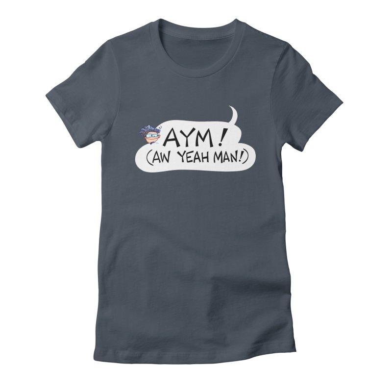 AYM! (AW YEAH MAN!) Women's T-Shirt by Art Baltazar