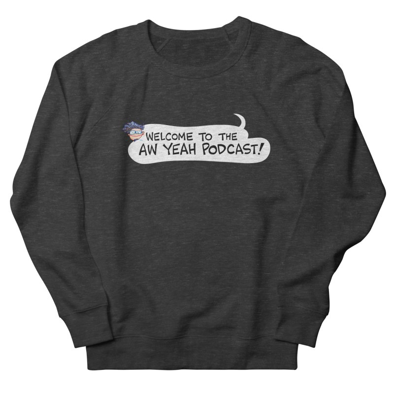 Welcome to the AW YEAH PODCAST! Men's Sweatshirt by Art Baltazar