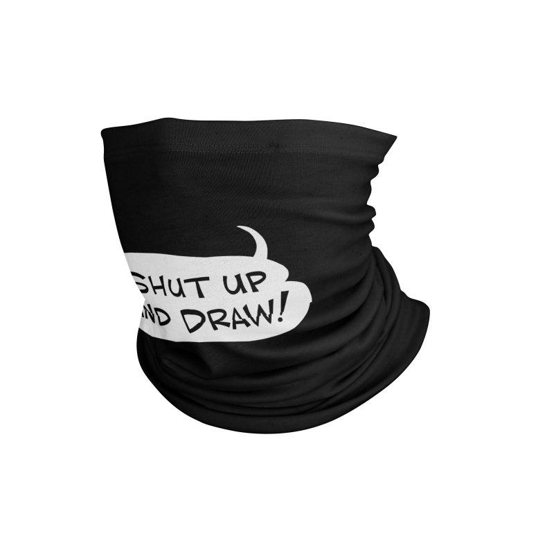 SHUT UP AND DRAW! Accessories Neck Gaiter by Art Baltazar