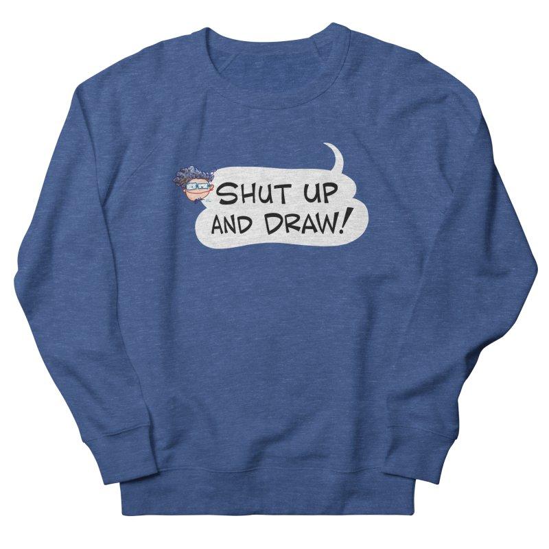 SHUT UP AND DRAW! Men's Sweatshirt by Art Baltazar