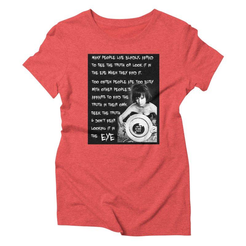 Eye of the Beholder - Seek Truth Women's Triblend T-shirt by artbombtees's Artist Shop