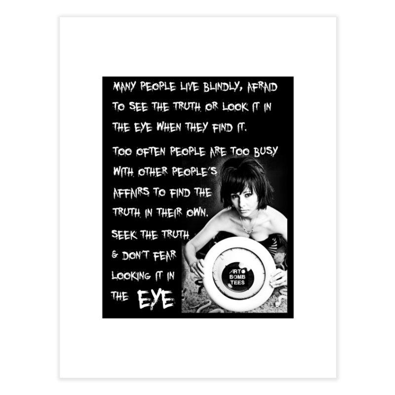 Eye of the Beholder - Seek Truth Home Fine Art Print by artbombtees's Artist Shop