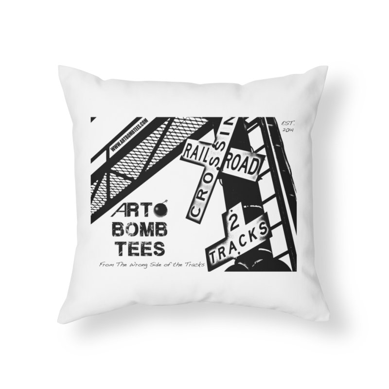 Wrong Side of The Tracks Home Throw Pillow by artbombtees's Artist Shop