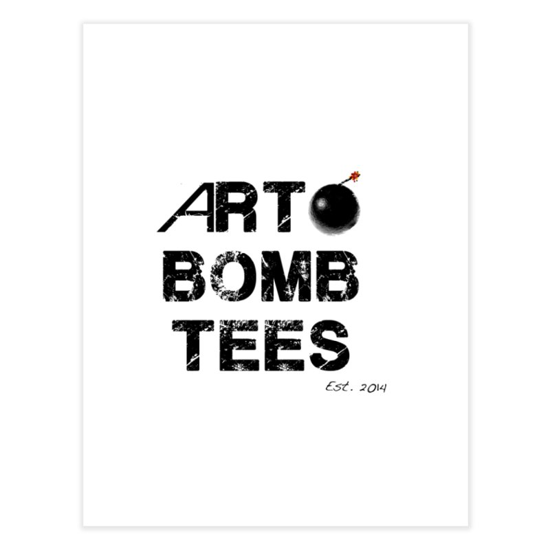 Art Bomb Tees Logo Shirt Home Fine Art Print by artbombtees's Artist Shop