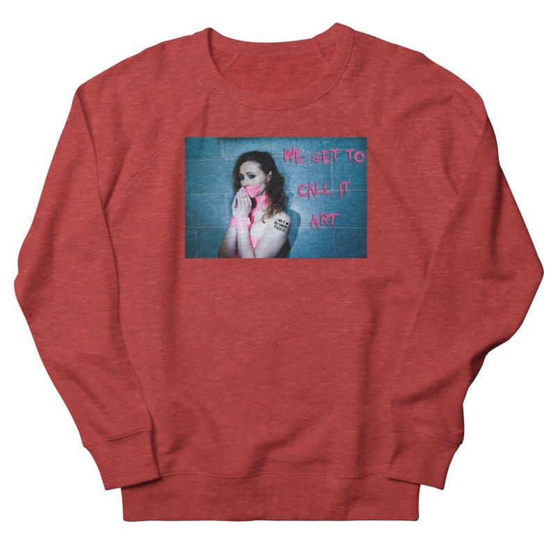 We Get To Call It Art Women's Sweatshirt by artbombtees's Artist Shop