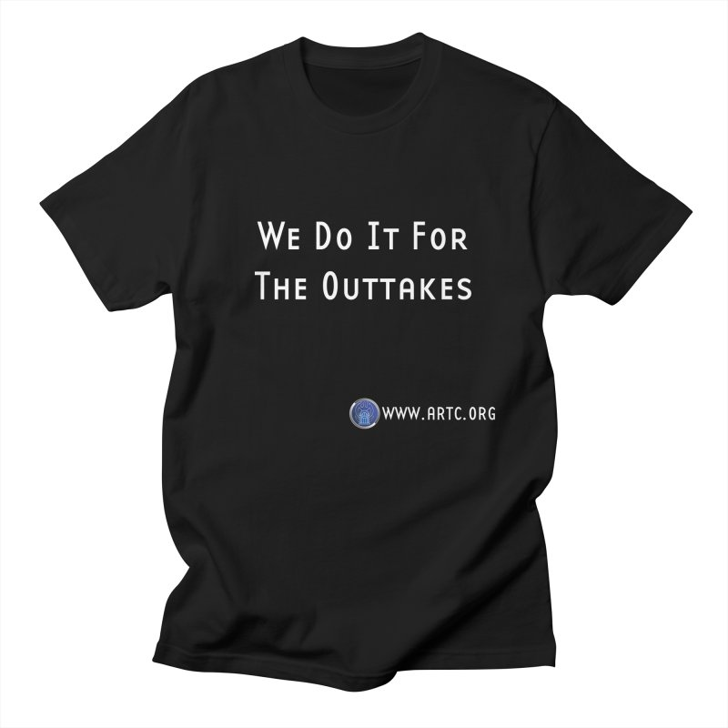 We Do It For The Outtakes Men's T-Shirt by Woodrow's Mercantile