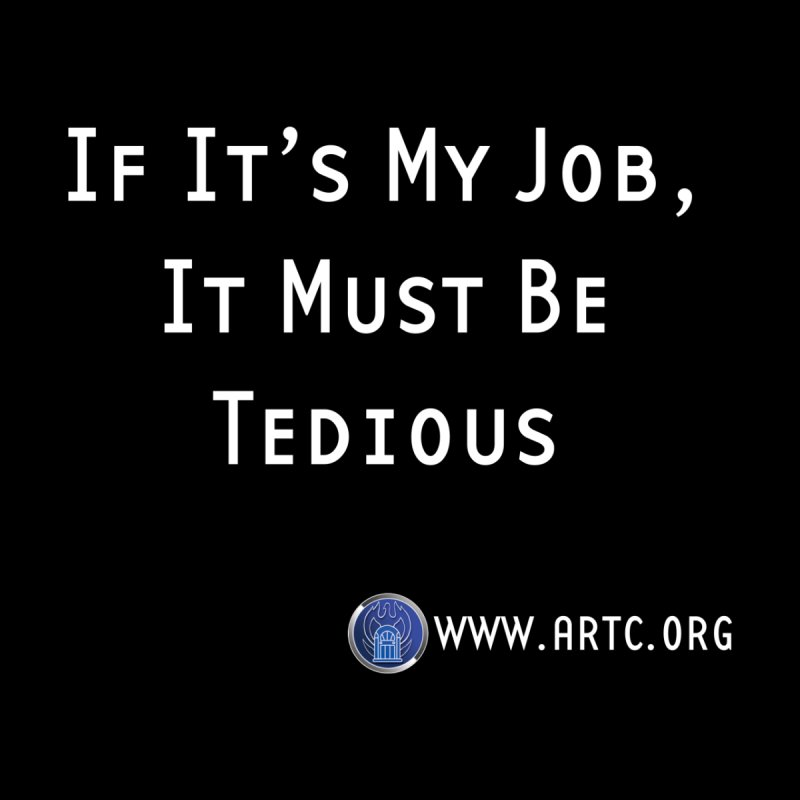 If It's My Job, It Must Be Tedious by Woodrow's Mercantile