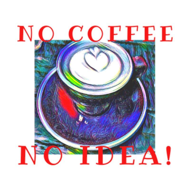 No Coffee No Idea! by Artdrips's Artist Shop