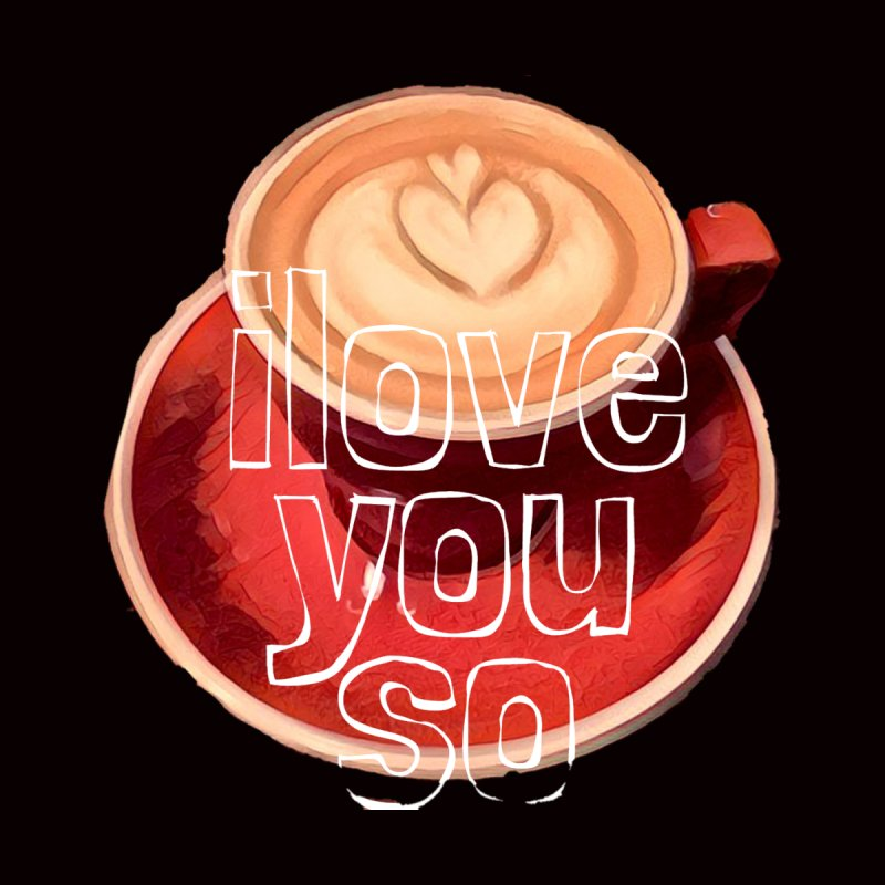 """Coffee """"i love you so"""" Home Stretched Canvas by Artdrips's Artist Shop"""