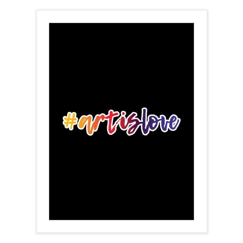 #artislove Home Fine Art Print by Art is Love Artist Shop