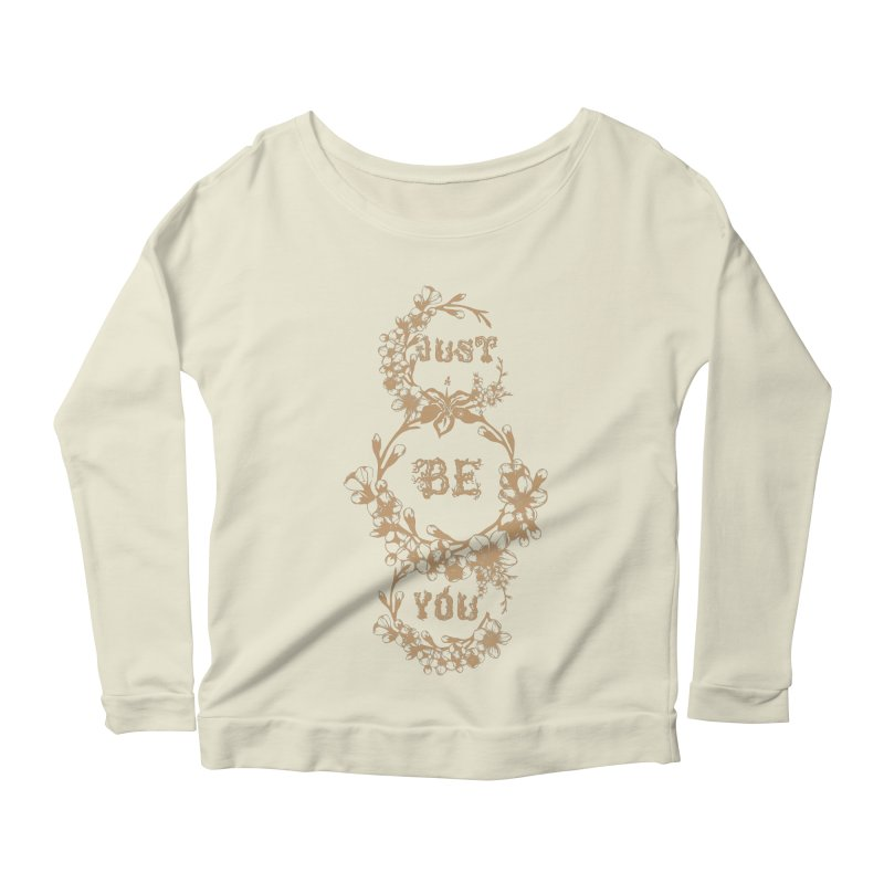 JUST BE YOU Women's Longsleeve Scoopneck  by Art Of Royalty