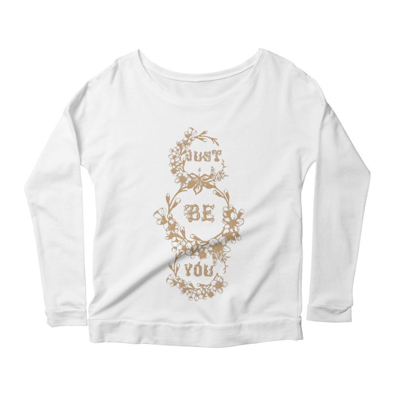 JUST BE YOU Women's Scoop Neck Longsleeve T-Shirt by Art Of Royalty
