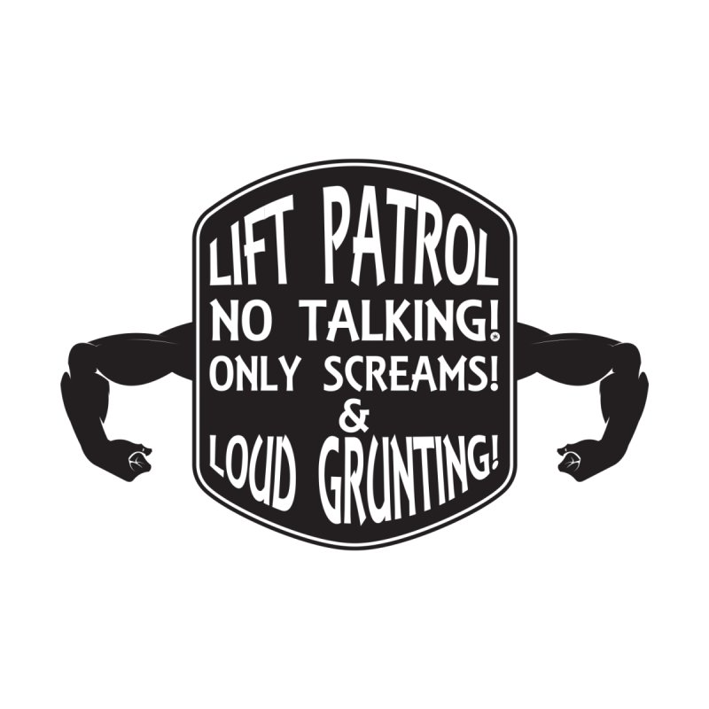 LIFT PATROL   by Art Of Royalty