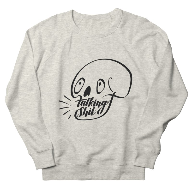 Talking Shit Women's Sweatshirt by sturges artist shop