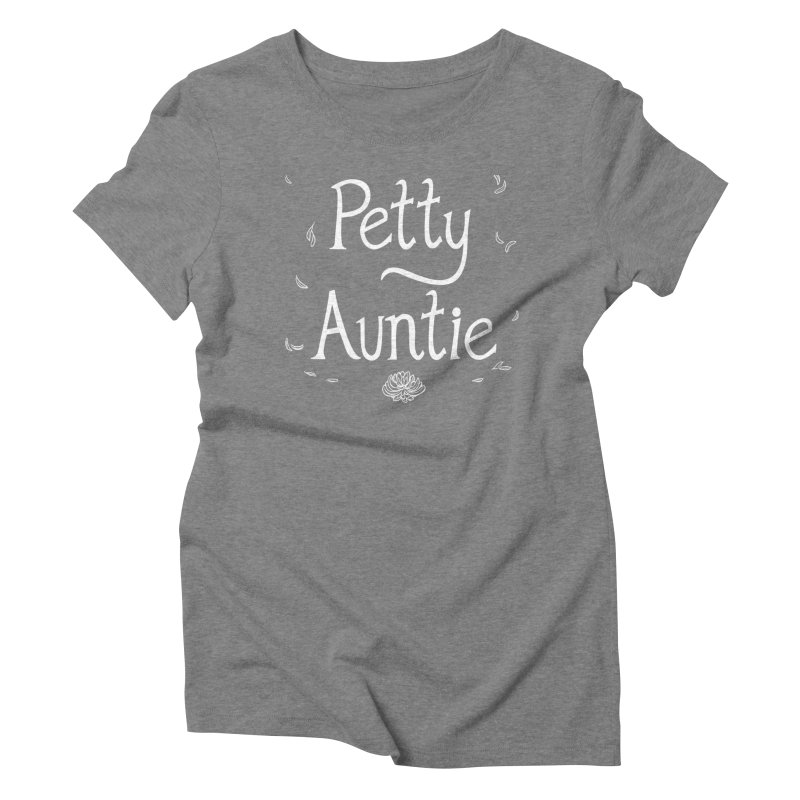 petty auntie Women's Triblend T-Shirt by artofwendyxu's Artist Shop