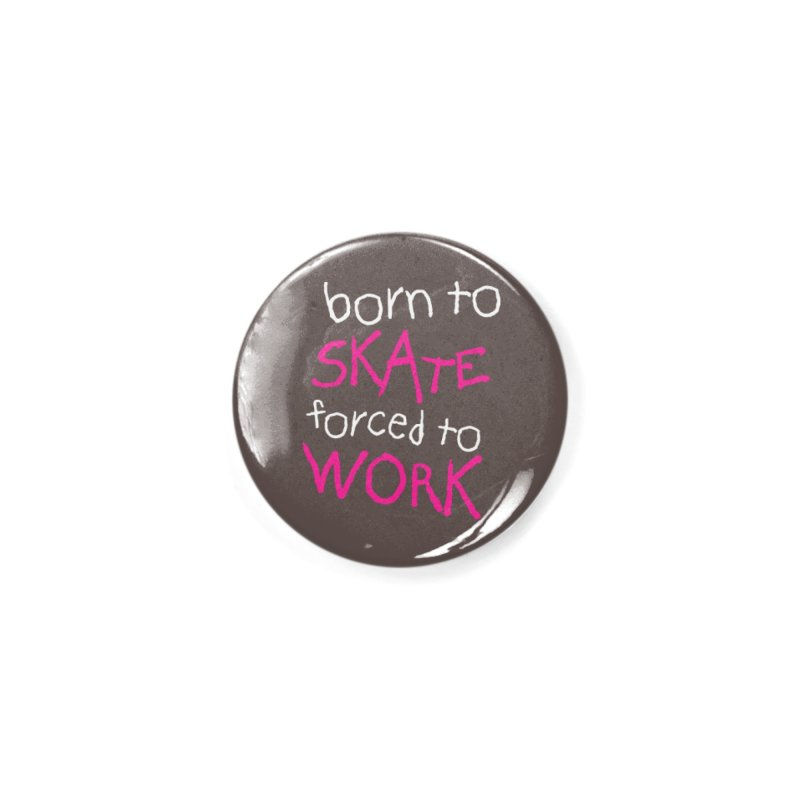 Born to Skate Forced to Work - Pink Skeleton Zombie Skateboarder Accessories Button by Art Time Productions by TET
