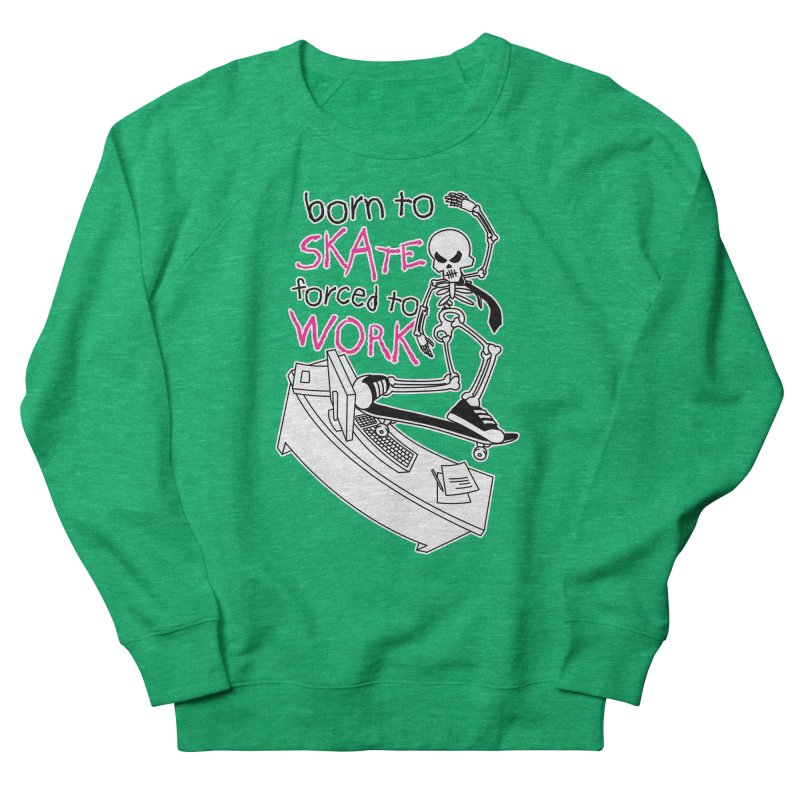 Born to Skate Forced to Work - Pink Skeleton Zombie Skateboarder Women's Sweatshirt by Art Time Productions by TET