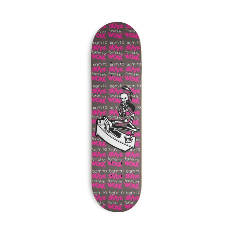 Born to Skate Forced to Work - Pink Skeleton Zombie Skateboarder Accessories Skateboard by Art Time Productions by TET
