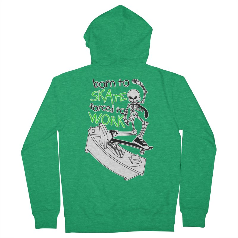 Born to Skate Forced to Work - Green Skeleton Zombie Skateboarder Women's Zip-Up Hoody by Art Time Productions by TET