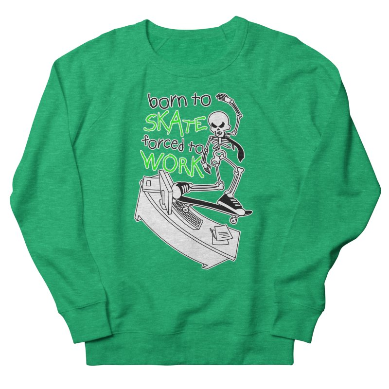 Born to Skate Forced to Work - Green Skeleton Zombie Skateboarder Women's Sweatshirt by Art Time Productions by TET